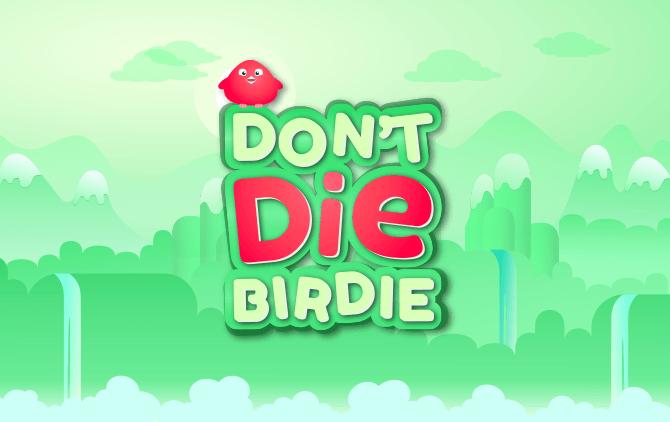 Dont' Die Birdie